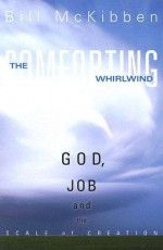 The Comforting Whirlwind: God, Job, and the Scale of Creation - Bill McKibben