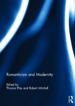 Romanticism and Modernity - Thomas Pfau, Robert Mitchell