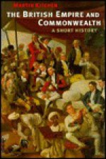 The British Empire and Commonwealth: A Short History - Martin Kitchen