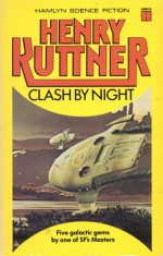Clash by Night and Other Stories - Henry Kuttner, C.L. Moore, Peter Pinto