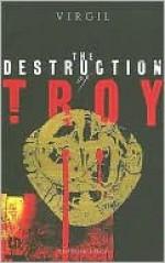 The Destruction of Troy (Penguin Epics, #8) - Virgil, W. F. Jackson Knight