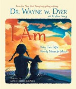 I AM: Why Two Little Words Mean So Much - Wayne W. Dyer