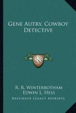 Gene Autry, Cowboy Detective - Russ Winterbotham, Edwin L. Hess