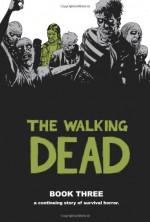 The Walking Dead, Book Three - Robert Kirkman, Charlie Adlard, Cliff Rathburn, Rus Wooton