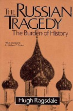 The Russian Tragedy: The Burden of History - Robert Tucker, Hugh Ragsdale
