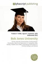 Bob Jones University - Agnes F. Vandome, John McBrewster, Sam B Miller II