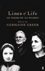 Lines Of Life: 101 Poems By 101 Women - Germaine Greer