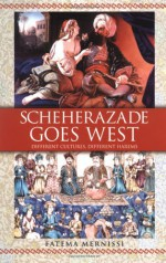 Scheherazade Goes West - Fatima Mernissi