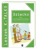 Dziecko dla Profesjonalistów - Leszek K. Talko