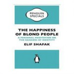 The Happiness of Blond People: A Personal Meditation on the Dangers of Identity - Elif Shafak