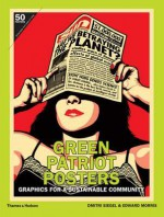 Green Patriot Posters: Graphics for a Sustainable Community. by Edward Morris, Dmitri Siegel - Edward Morris