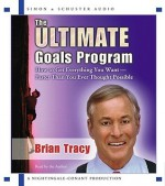 The Ultimate Goals Program: How To Get Everything You Want Faster Than You Thought Possible - Brian Tracy