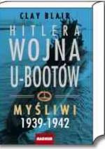 Hitlera wojna U-bootów. Tom 1. Myśliwi 1939-1942 - Blair Clay