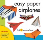Easy Paper Airplanes: Fold 10 Zooming Flyers! - Norman Schmidt