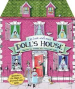 Lift, Look, and Learn Doll's House: Uncover the Secrets of a Victorian Home - Jim Pipe, Maria Taylor
