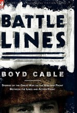 Battle Lines: Stories of the Great War on the Western Front- Between the Lines and Action Front - Boyd Cable