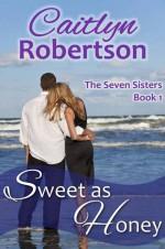 Sweet as Honey - Serenity Woods, Caitlyn Robertson