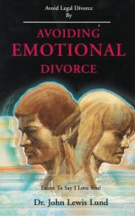 Avoiding emotional divorce - John Lewis Lund