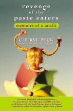 Revenge of the Paste Eaters: Memoirs of a Misfit - Cheryl Peck