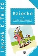 Dziecko dla średnio zaawansowanych - Leszek K. Talko