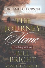 The Journey Home: Finishing with Joy - Bill Bright, James C. Dobson, Vonette Z. Bright