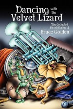 Dancing with the Velvet Lizard - Bruce Golden