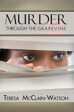 Murder Through The Grapevine - Teresa McClain-Watson