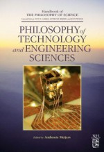 Philosophy of Technology and Engineering Sciences - Dov M. Gabbay, Anthonie Meijers, Paul R. Thagard, John Hayden Woods