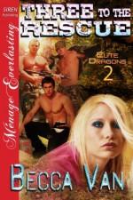 Three to the Rescue [Elite Dragons 2] (Siren Publishing Menage Everlasting) - Becca Van