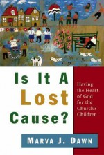 Is It a Lost Cause?: Having the Heart of God for the Church's Children - Marva J. Dawn