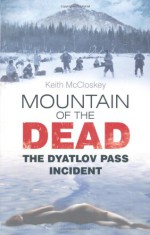 Mountain of the Dead: The Dyatlov Pass Incident - Keith McCloskey