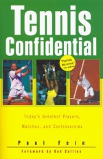 Tennis Confidential: Today's Greatest Players, Matches, and Controversies - Paul Fein