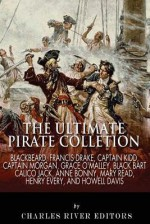 The Ultimate Pirate Collection: Blackbeard, Francis Drake, Captain Kidd, Captain Morgan, Grace O'Malley, Black Bart, Calico Jack, Anne Bonny, Mary Read, Henry Every and Howell Davis - Charles River Editors