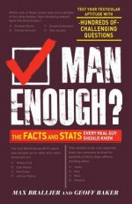 Man Enough?: The Facts and Stats Every Real Guy Should Know - Max Brallier, Geoff Baker