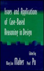 Issues and Applications of Case-Based Reasoning to Design - Mary Lou Maher, Pearl Pu