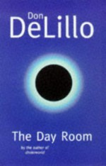 The Day Room - Don DeLillo