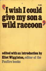 I Wish I Could Give My Son a Wild Raccoon - Eliot Wigginton