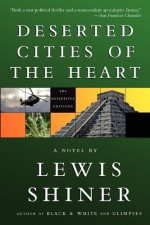 Deserted Cities of the Heart - Lewis Shiner