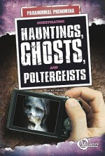 Investigating Hauntings, Ghosts, and Poltergeists - Robin S. Doak
