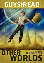 Guys Read: Other Worlds - Jon Scieszka, Tom Angleberger, Eric S. Nylund, D.J. MacHale, Neal Shusterman, Rick Riordan, Kenneth Oppel, Shaun Tan, Rebecca Stead, Greg Ruth