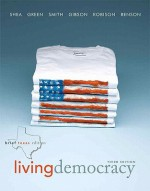 Living Democracy, Brief Texas Edition Plus Mypoliscilab -- Access Card Package with Etext -- Access Card Package - Daniel M. Shea, Joanne Connor Green, Christopher E. Smith