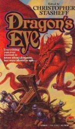 Dragon's Eye - Christopher Stasheff, William R. Forstchen, Nick DiChario, S.N. Lewitt, Bill Fawcett, Mike Resnick, Mickey Zucker Reichert, S.M. Stirling, Diane Duane, Jody Lynn Nye, Roland J. Green, Teresa Patterson, Judith R. Conly