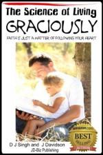 The Science of Living - Graciously - John Davidson, Dueep J Singh