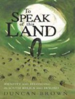 To Speak of This Land: Identity and Belonging in South Africa and Beyond - Duncan Brown