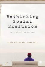 Rethinking Social Exclusion: The End of the Social? - Simon Winlow, Steve Hall