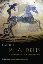 Plato's Phaedrus: A Commentary for Greek Readers - Paul Ryan, Mary Louise Gill