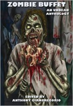 Zombie Buffet: An Undead Anthology - Kelly Hudson, Suzanne Robb, Anthony Giangregorio
