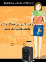 Nur Samstag Nacht (Eine Kurzgeschichte) (German Edition) - Karen McQuestion