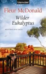 Wilder Eukalyptus: Australien-Saga (German Edition) - Fleur McDonald, Claudia Geng