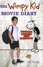 The Wimpy Kid Movie Diary: How Greg Heffley Went Hollywood - Jeff Kinney